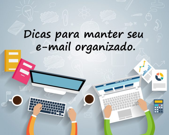 Dicas para manter seu e-mail organizado