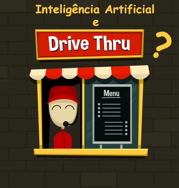 Inteligência Artificial e Drive-thru?