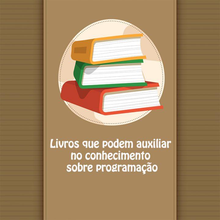 Livros que podem auxiliar no conhecimento sobre programação