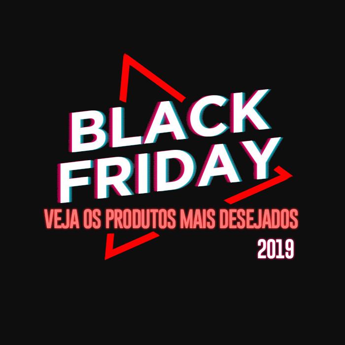 Veja os produtos mais desejados na Black Friday 2019