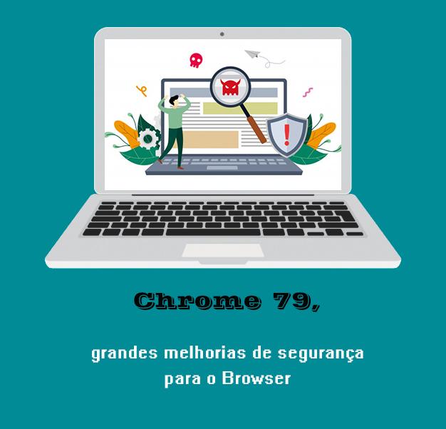 Chrome 79, grandes melhorias de segurança para o Browser