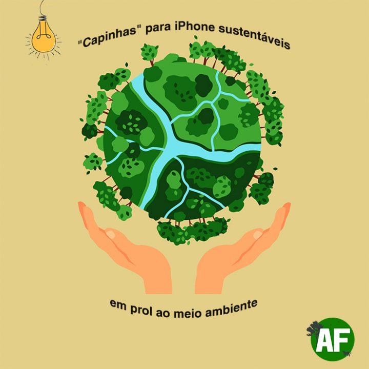 """""""Capinhas"""" para iPhone sustentáveis em prol ao meio ambiente"""