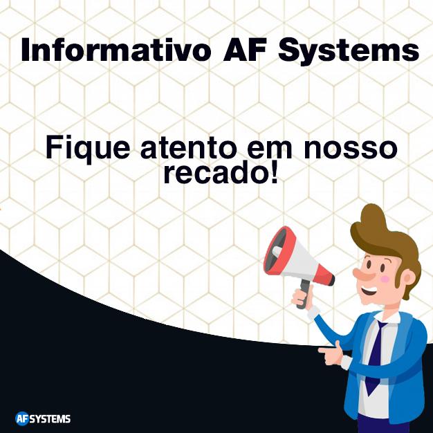 Informativo, AF Systems. Fique atento!