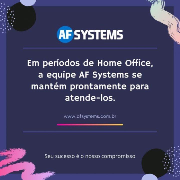 Em períodos do Home Office, a equipe AF Systems se mantém prontamente para atende-los