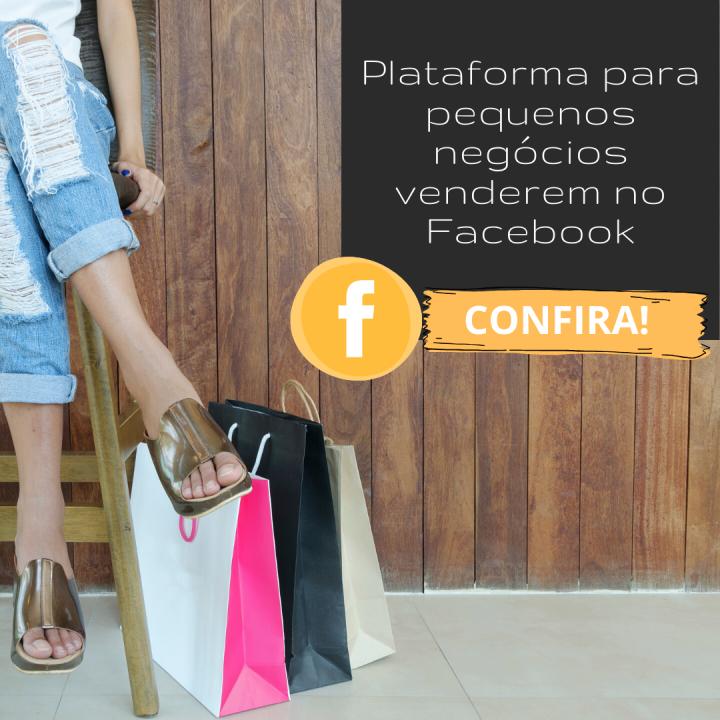 Plataforma para pequenos negócios venderem no Facebook