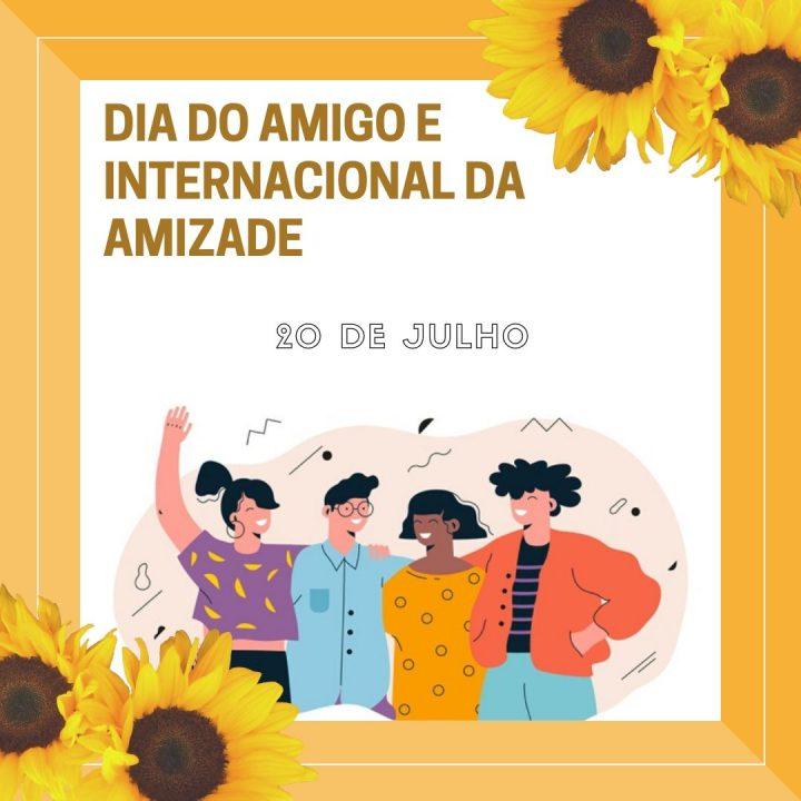 20 de Julho, Dia do Amigo e Internacional da Amizade