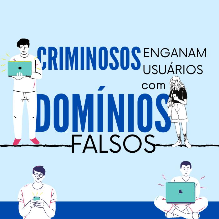 Criminosos enganam usuários com domínios falsos