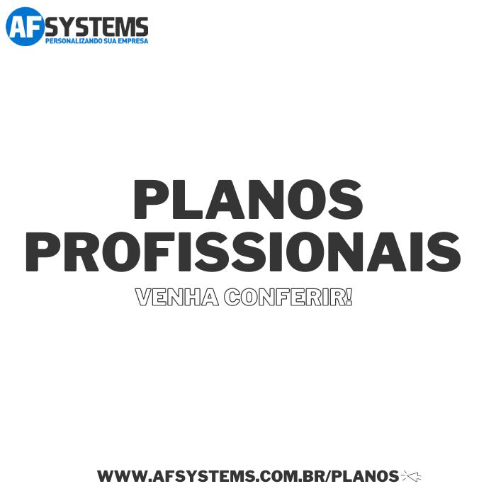 Planos Profissionais AF Systems!