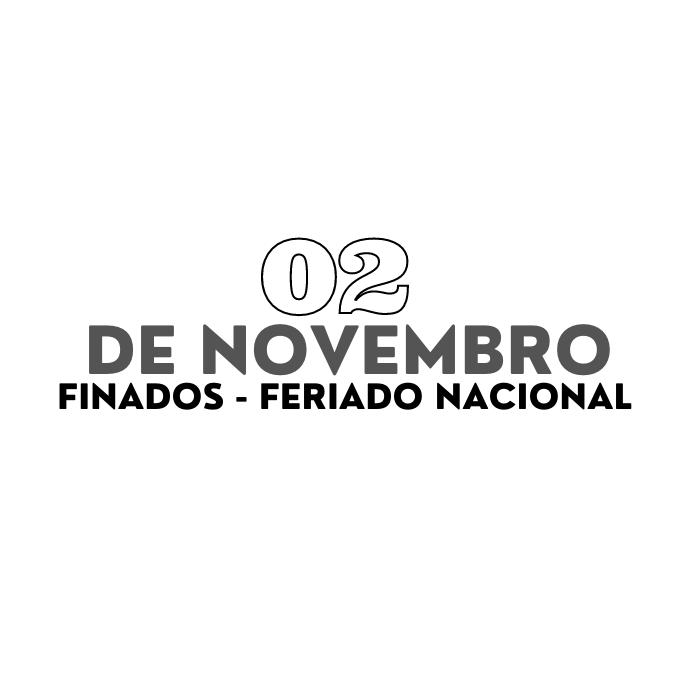 02 de Novembro Finados – Feriado Nacional
