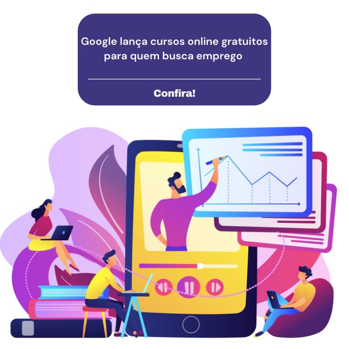 Google lança cursos online gratuitos para quem busca emprego